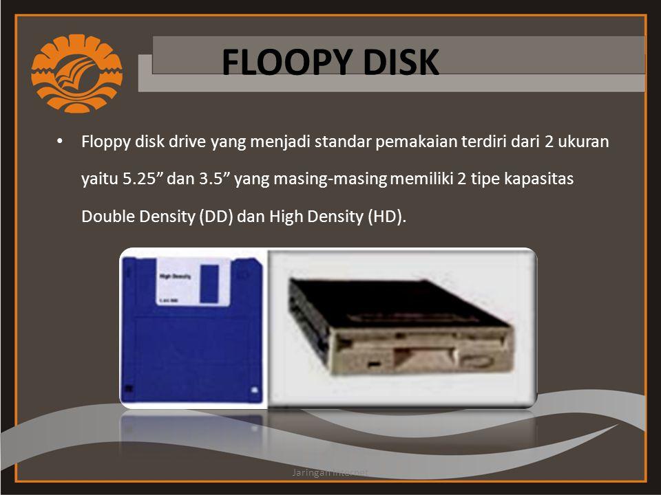 FLOOPY DISK • Floppy disk drive yang menjadi standar pemakaian terdiri dari 2 ukuran yaitu 5.25 dan 3.5 yang masing-masing memiliki 2 tipe kapasitas Double Density (DD) dan High Density (HD).