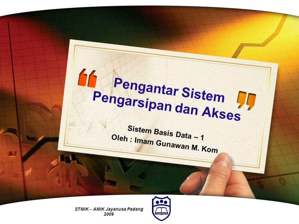 LOGO STMIK – AMIK Jayanusa Padang 2009 Pengantar Sistem Pengarsipan dan Akses Sistem Basis Data – 1 Oleh : Imam Gunawan M. Kom
