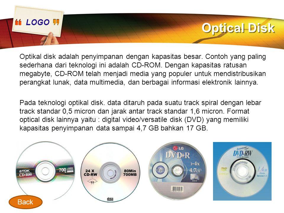 LOGO Optical Disk Optikal disk adalah penyimpanan dengan kapasitas besar. Contoh yang paling sederhana dari teknologi ini adalah CD-ROM. Dengan kapasi