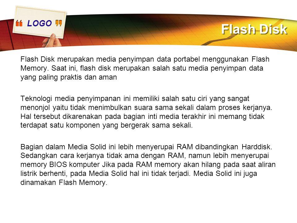 LOGO Flash Disk Flash Disk merupakan media penyimpan data portabel menggunakan Flash Memory. Saat ini, flash disk merupakan salah satu media penyimpan