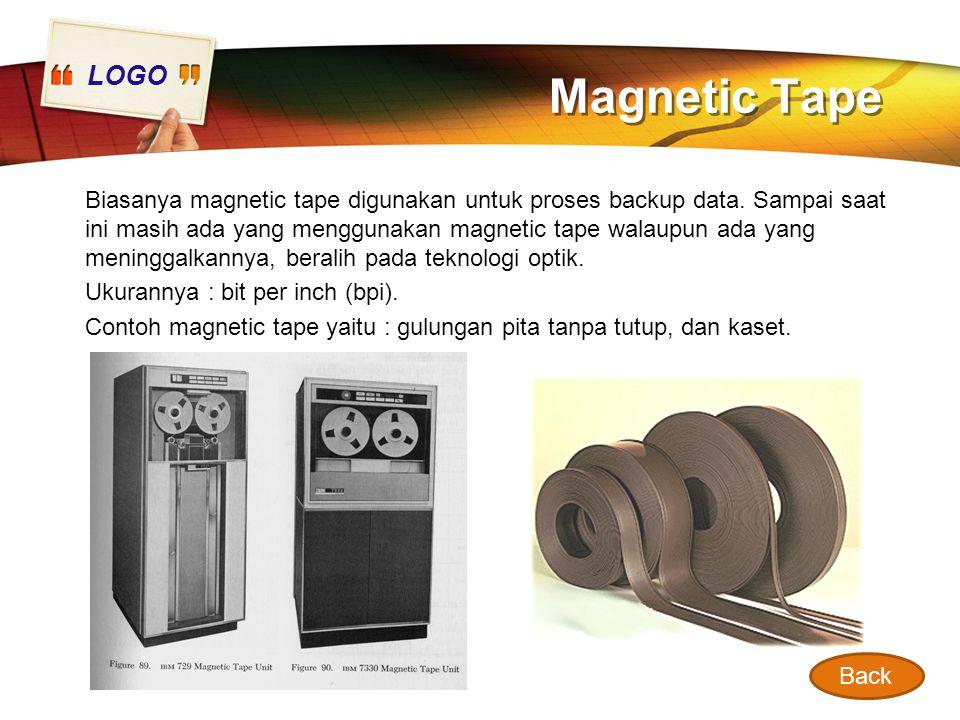 LOGO Magnetic Tape Biasanya magnetic tape digunakan untuk proses backup data. Sampai saat ini masih ada yang menggunakan magnetic tape walaupun ada ya