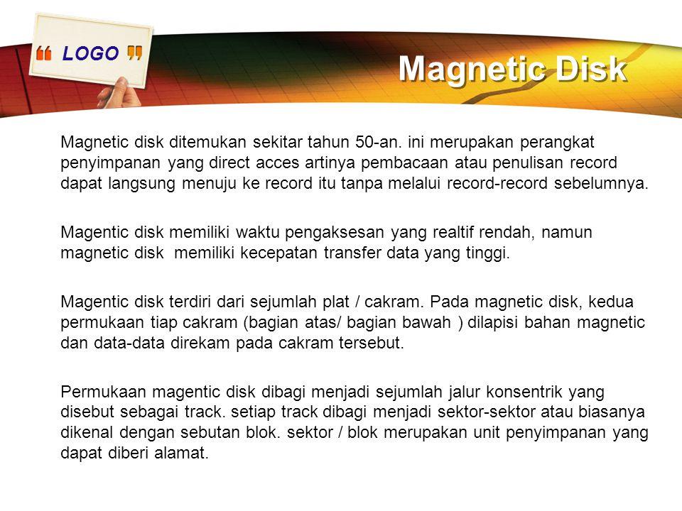 LOGO Magnetic Disk Magnetic disk ditemukan sekitar tahun 50-an. ini merupakan perangkat penyimpanan yang direct acces artinya pembacaan atau penulisan