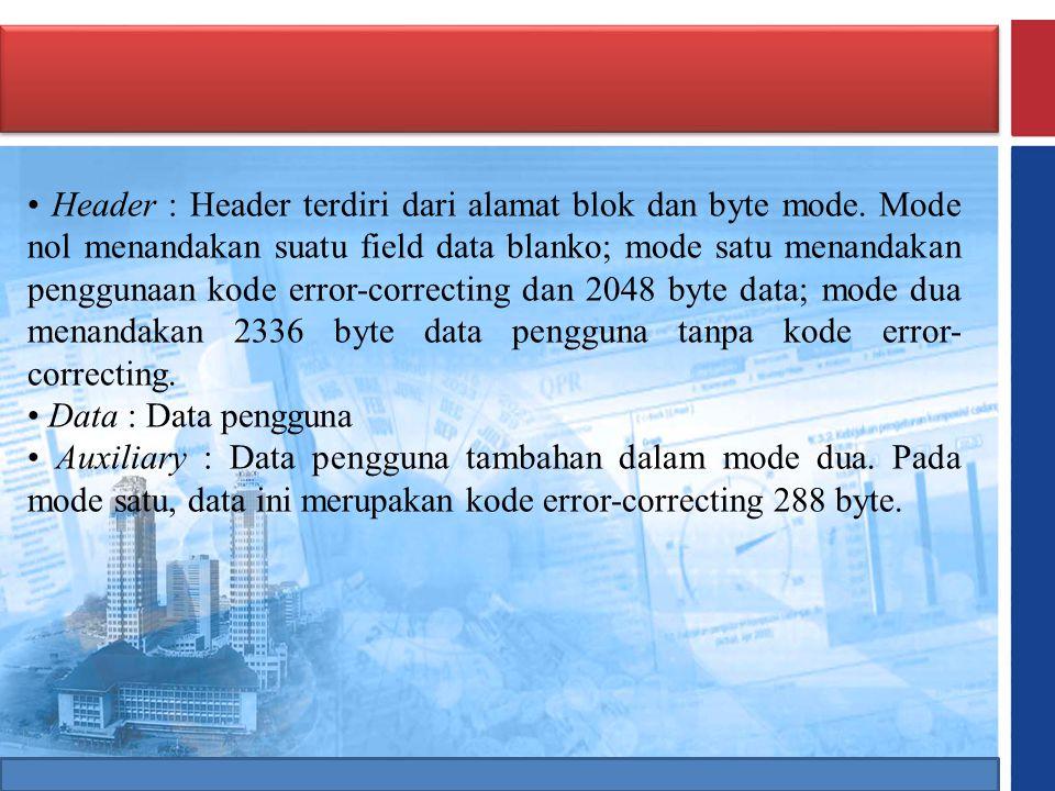 • Header : Header terdiri dari alamat blok dan byte mode. Mode nol menandakan suatu field data blanko; mode satu menandakan penggunaan kode error-corr