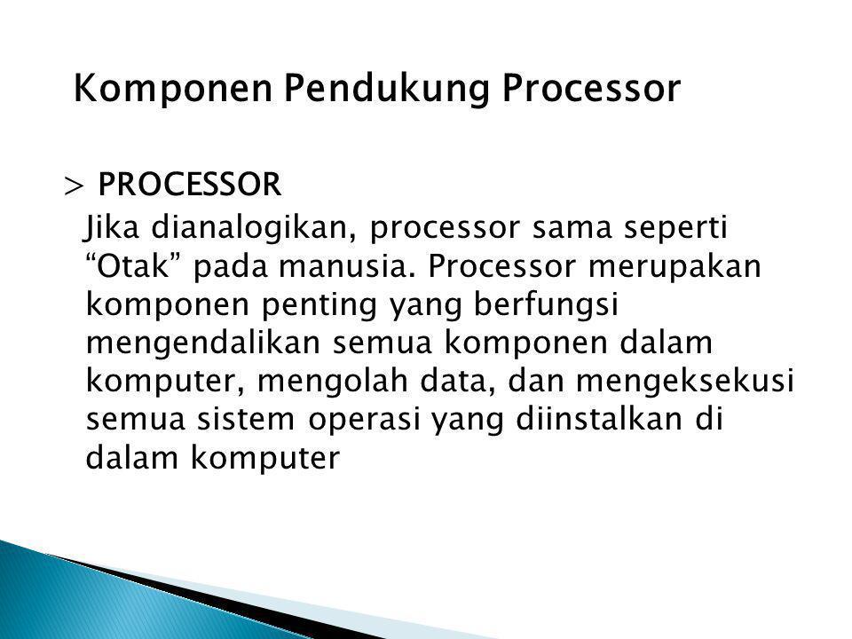 "> PROCESSOR Jika dianalogikan, processor sama seperti ""Otak"" pada manusia. Processor merupakan komponen penting yang berfungsi mengendalikan semua kom"