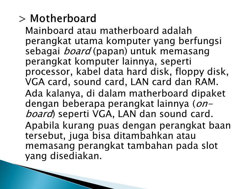 > Motherboard Mainboard atau matherboard adalah perangkat utama komputer yang berfungsi sebagai board (papan) untuk memasang perangkat komputer lainny