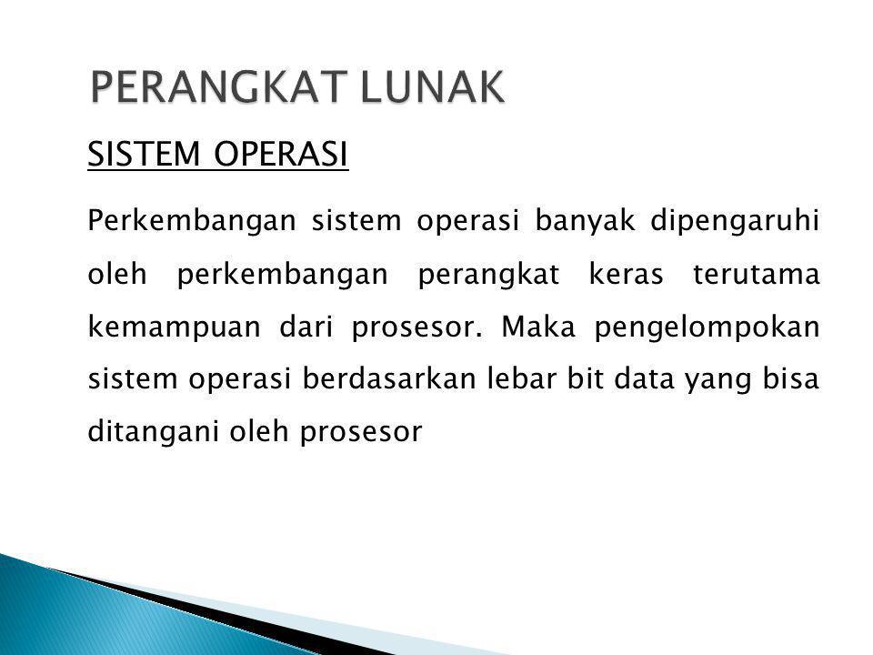 SISTEM OPERASI Perkembangan sistem operasi banyak dipengaruhi oleh perkembangan perangkat keras terutama kemampuan dari prosesor. Maka pengelompokan s