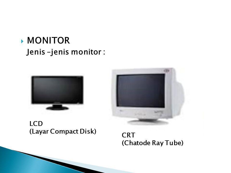  MONITOR Jenis –jenis monitor : LCD (Layar Compact Disk) CRT (Chatode Ray Tube)