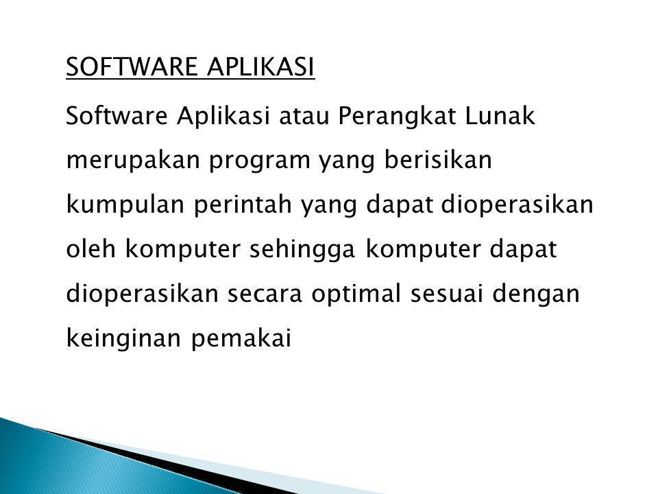 SOFTWARE APLIKASI Software Aplikasi atau Perangkat Lunak merupakan program yang berisikan kumpulan perintah yang dapat dioperasikan oleh komputer sehi