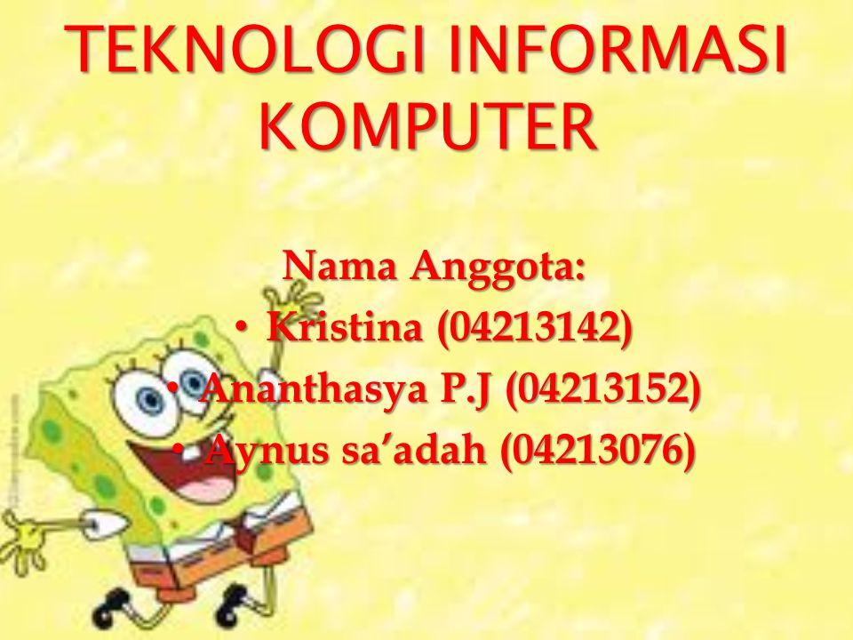 TEKNOLOGI INFORMASI KOMPUTER Nama Anggota: • Kristina (04213142) • Ananthasya P.J (04213152) • Aynus sa'adah (04213076)