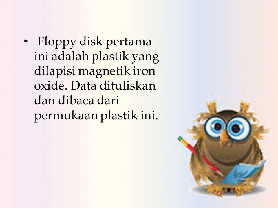 • Floppy disk pertama ini adalah plastik yang dilapisi magnetik iron oxide.