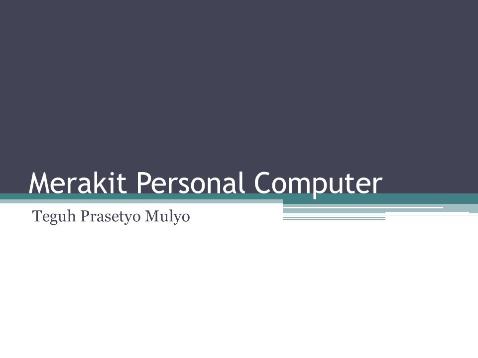 Prinsip Dasar Merakit PC 1.Bekerjalah dengan rapi, siapkan perangkat yang akan anda gunakan, baik input, proses, output dan storadge device.
