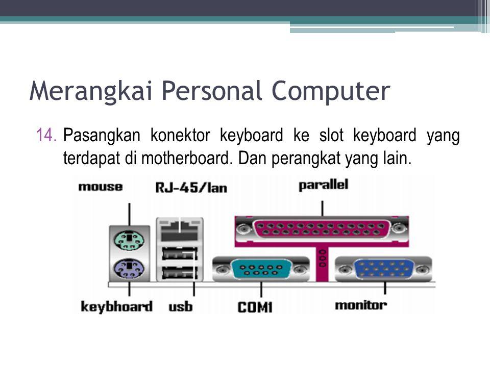 14.Pasangkan konektor keyboard ke slot keyboard yang terdapat di motherboard. Dan perangkat yang lain.