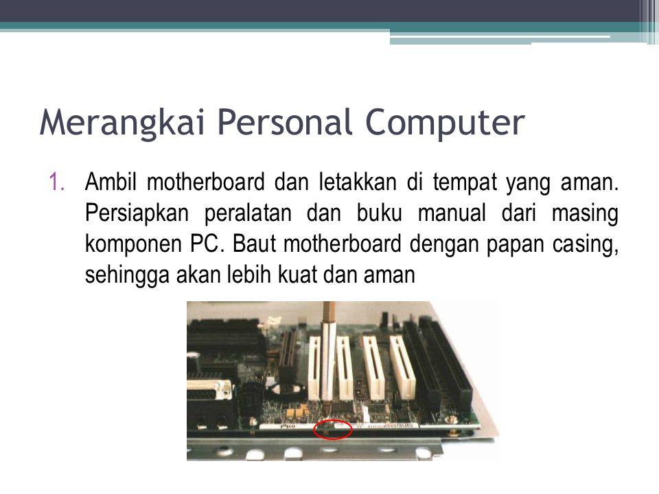 7.Sambungkan kabel dari power suply ke slot power yang terdapat di hard disk, flopy drive dan CD ROM drive.