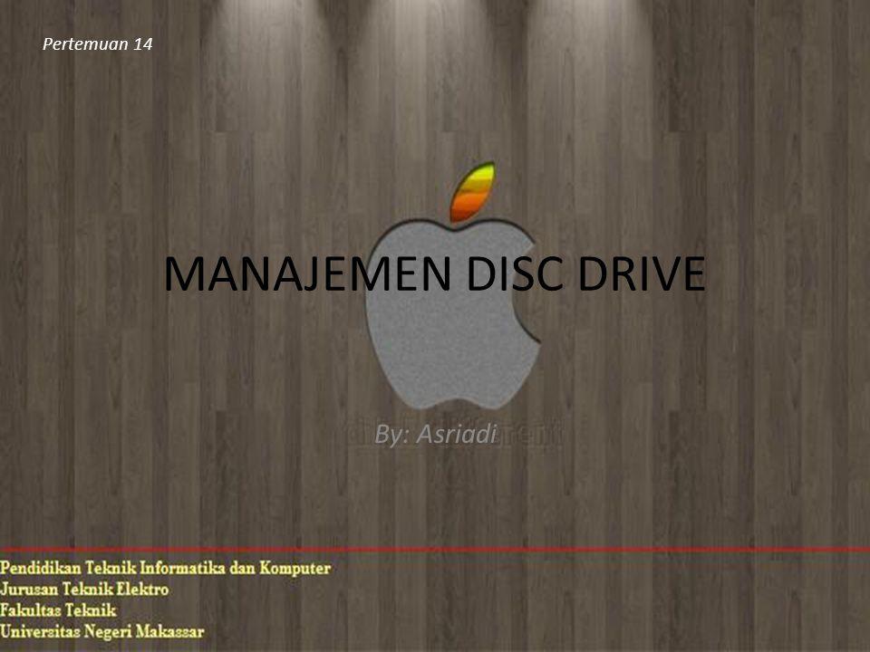 MANAJEMEN DISC DRIVE By: Asriadi Pertemuan 14