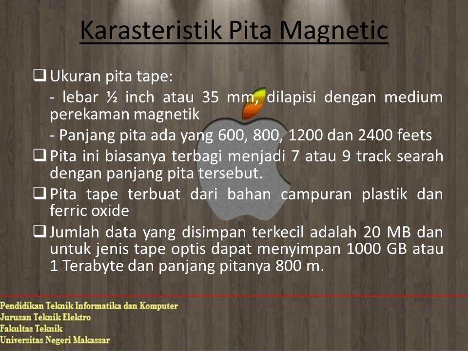 Karasteristik Pita Magnetic  Ukuran pita tape: - lebar ½ inch atau 35 mm, dilapisi dengan medium perekaman magnetik - Panjang pita ada yang 600, 800, 1200 dan 2400 feets  Pita ini biasanya terbagi menjadi 7 atau 9 track searah dengan panjang pita tersebut.