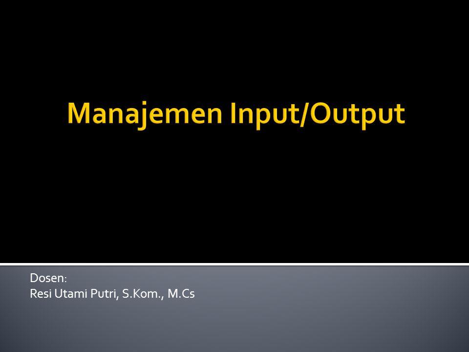  Mengirim perintah ke perangkat I/O agar menyediakan layanan  Menangani interupsi perangkat I/O  Menangani kesalahan pada perangkat I/O  Menyediakan interface ke pemakai