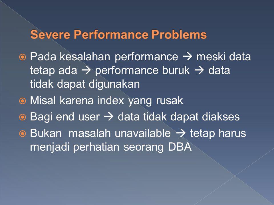  Pada kesalahan performance  meski data tetap ada  performance buruk  data tidak dapat digunakan  Misal karena index yang rusak  Bagi end user 