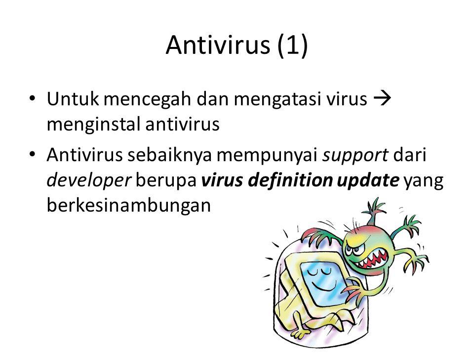 Antivirus (1) • Untuk mencegah dan mengatasi virus  menginstal antivirus • Antivirus sebaiknya mempunyai support dari developer berupa virus definition update yang berkesinambungan