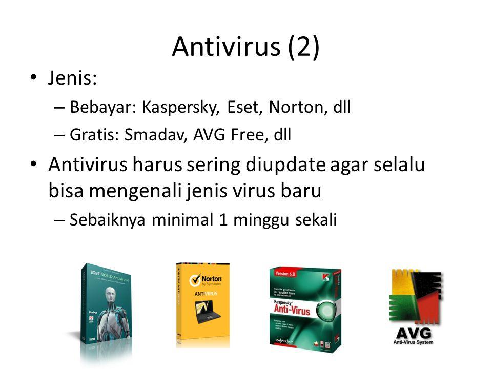 Antivirus (2) • Jenis: – Bebayar: Kaspersky, Eset, Norton, dll – Gratis: Smadav, AVG Free, dll • Antivirus harus sering diupdate agar selalu bisa mengenali jenis virus baru – Sebaiknya minimal 1 minggu sekali