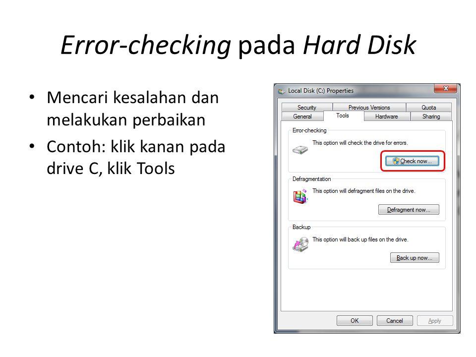Error-checking pada Hard Disk • Mencari kesalahan dan melakukan perbaikan • Contoh: klik kanan pada drive C, klik Tools