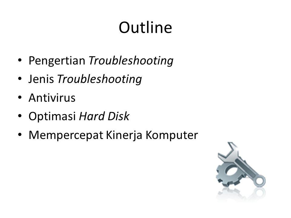 Pengertian Troubleshooting • Penyelesaian sebuah masalah pada komputer: – Pencarian sumber masalah secara sistematis sehingga masalah dapat diselesaikan – Proses penghilangan penyebab masalah
