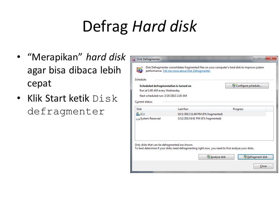 Defrag Hard disk • Merapikan hard disk agar bisa dibaca lebih cepat • Klik Start ketik Disk defragmenter