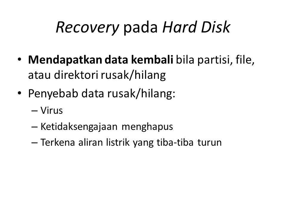 Recovery pada Hard Disk • Mendapatkan data kembali bila partisi, file, atau direktori rusak/hilang • Penyebab data rusak/hilang: – Virus – Ketidaksengajaan menghapus – Terkena aliran listrik yang tiba-tiba turun