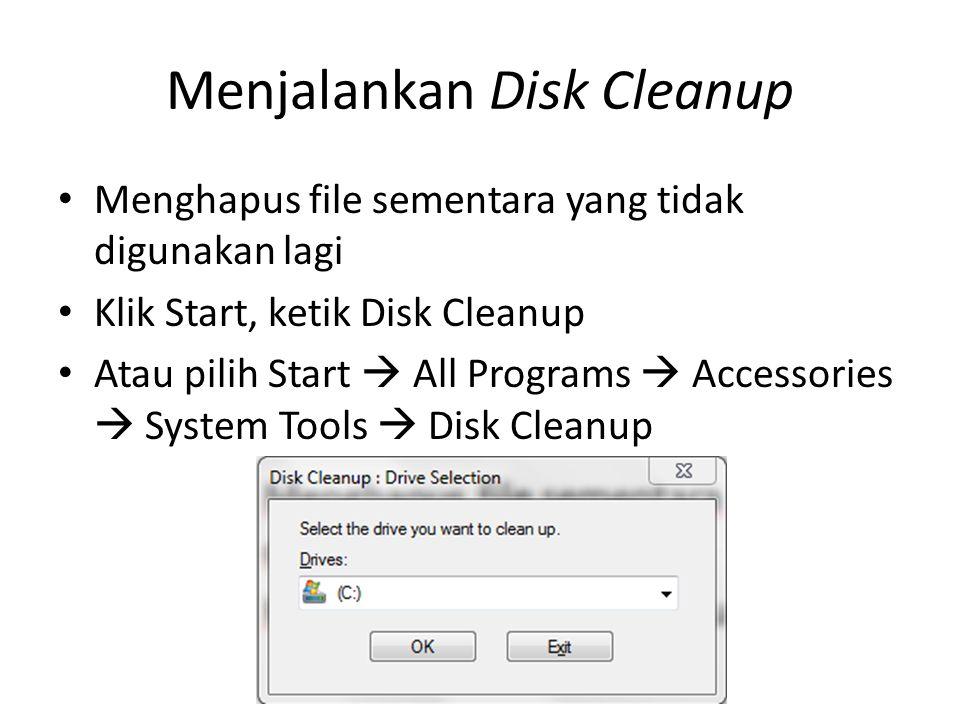Menjalankan Disk Cleanup • Menghapus file sementara yang tidak digunakan lagi • Klik Start, ketik Disk Cleanup • Atau pilih Start  All Programs  Accessories  System Tools  Disk Cleanup