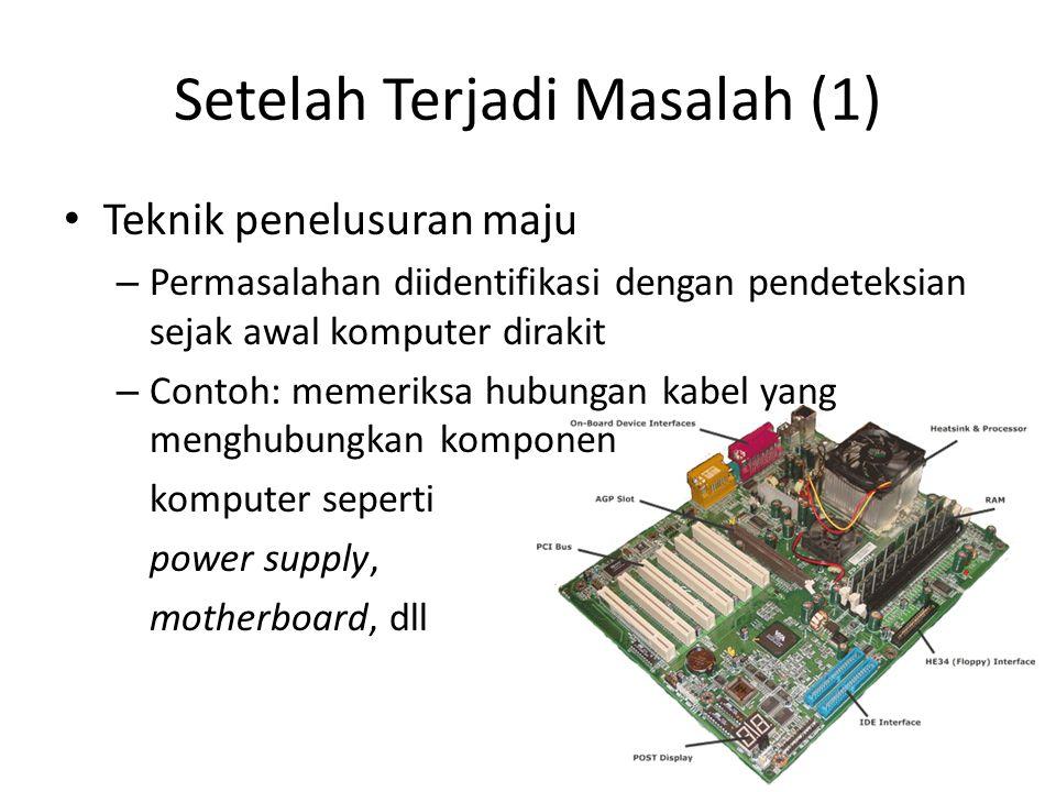 Setelah Terjadi Masalah (1) • Teknik penelusuran maju – Permasalahan diidentifikasi dengan pendeteksian sejak awal komputer dirakit – Contoh: memeriksa hubungan kabel yang menghubungkan komponen komputer seperti power supply, motherboard, dll