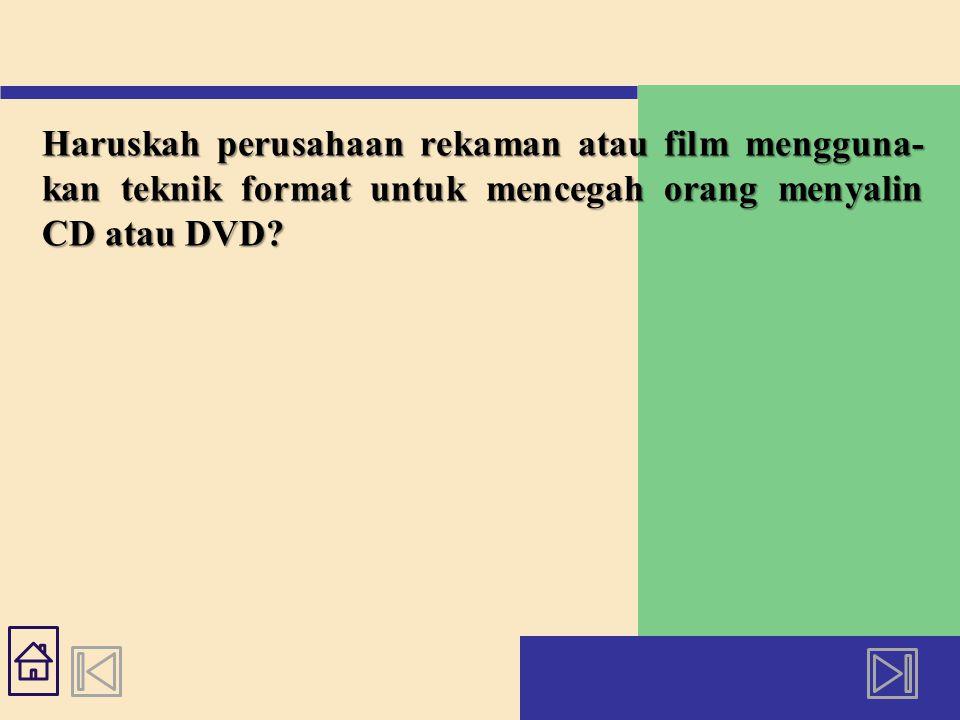 Haruskah perusahaan rekaman atau film mengguna- kan teknik format untuk mencegah orang menyalin CD atau DVD