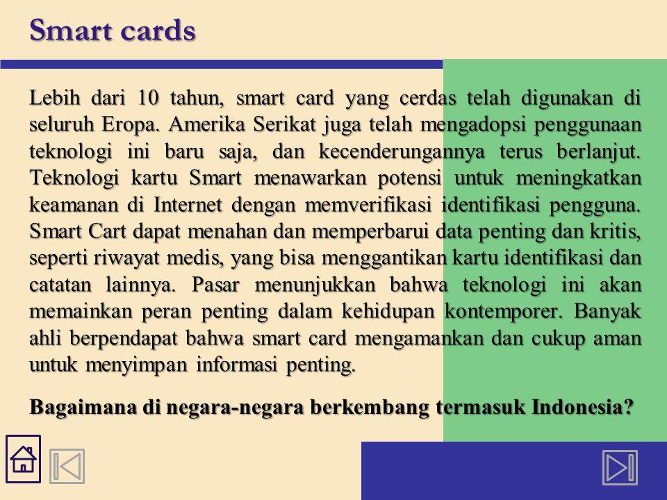 Smart cards Lebih dari 10 tahun, smart card yang cerdas telah digunakan di seluruh Eropa.