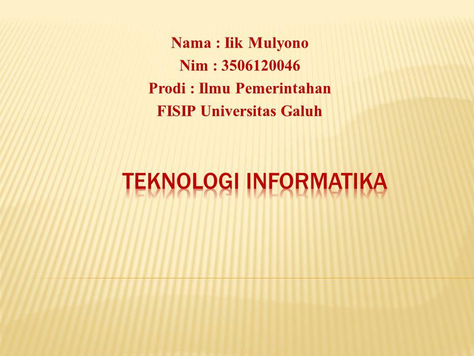 Nama : Iik Mulyono Nim : 3506120046 Prodi : Ilmu Pemerintahan FISIP Universitas Galuh