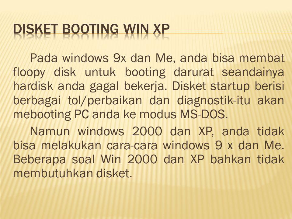 Pada windows 9x dan Me, anda bisa membat floopy disk untuk booting darurat seandainya hardisk anda gagal bekerja.