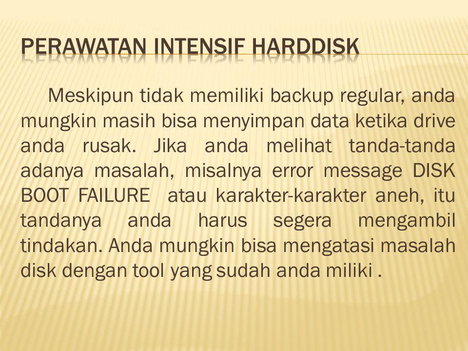 Meskipun tidak memiliki backup regular, anda mungkin masih bisa menyimpan data ketika drive anda rusak.