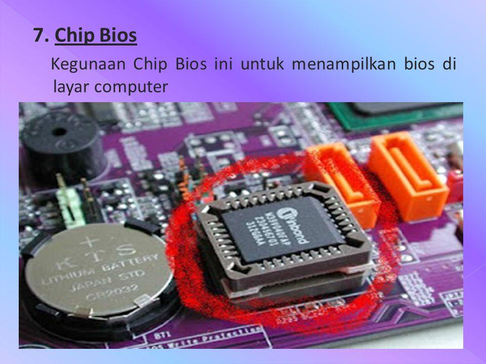 7. Chip Bios Kegunaan Chip Bios ini untuk menampilkan bios di layar computer