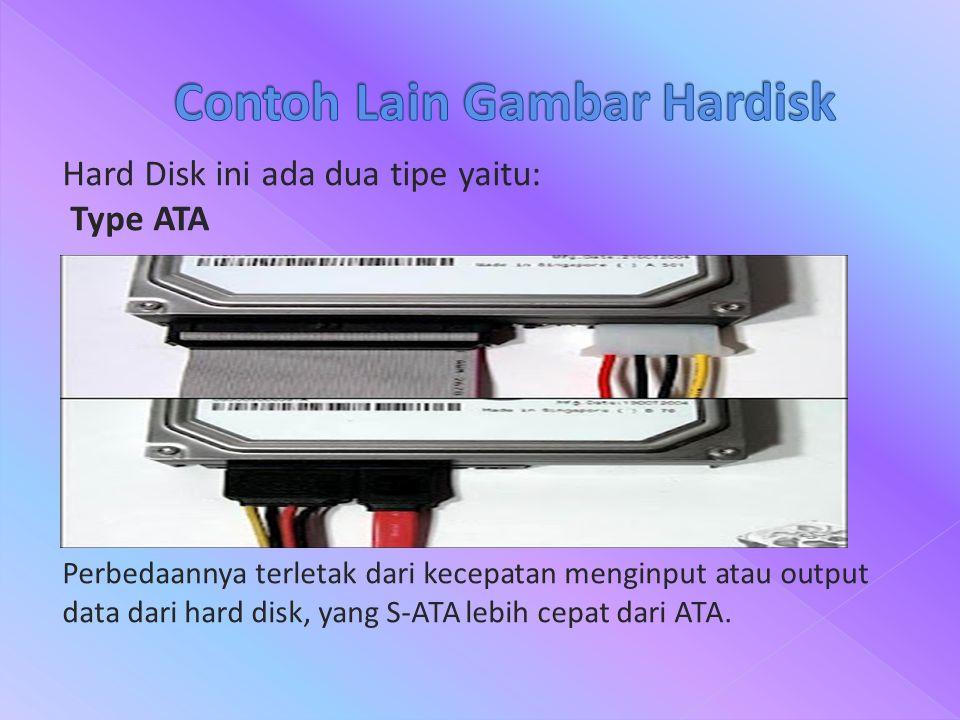 Hard Disk ini ada dua tipe yaitu: Type ATA Perbedaannya terletak dari kecepatan menginput atau output data dari hard disk, yang S-ATA lebih cepat dari