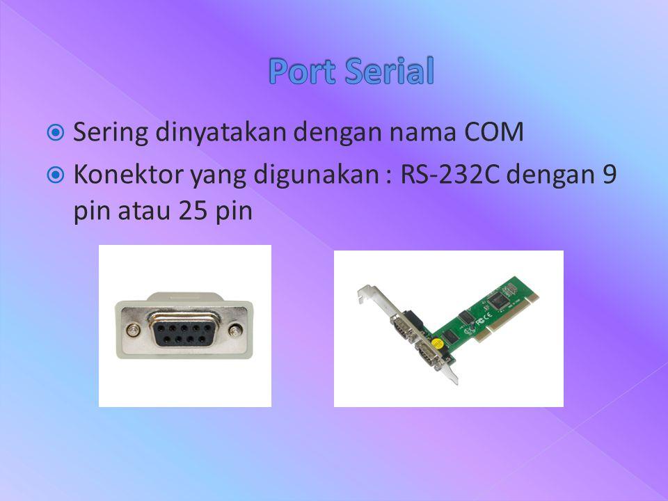  Sering dinyatakan dengan nama COM  Konektor yang digunakan : RS-232C dengan 9 pin atau 25 pin