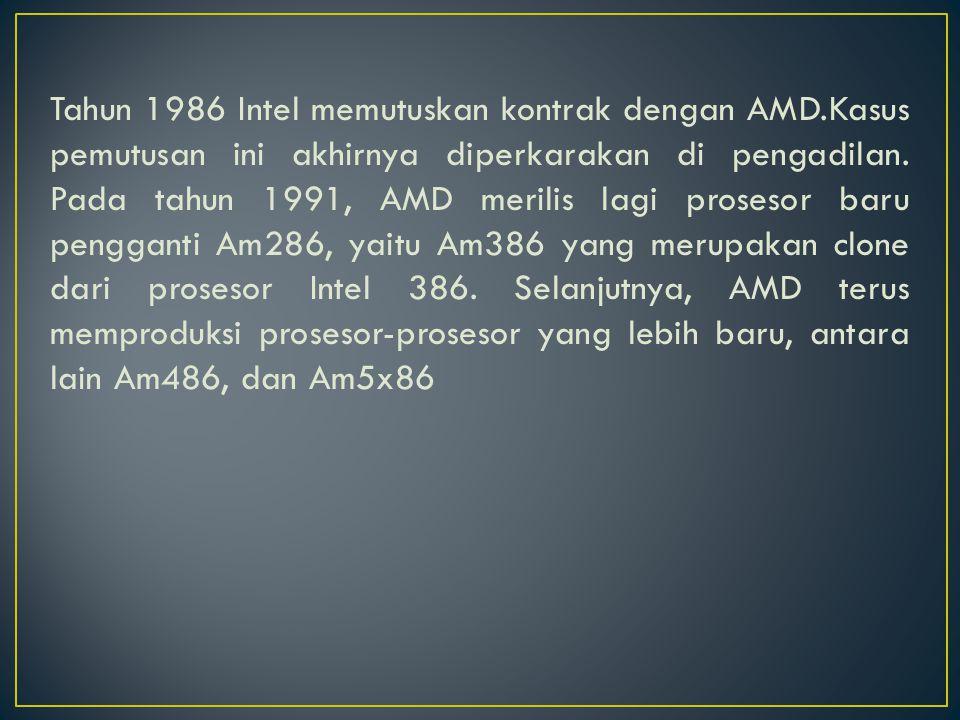 Tahun 1986 Intel memutuskan kontrak dengan AMD.Kasus pemutusan ini akhirnya diperkarakan di pengadilan. Pada tahun 1991, AMD merilis lagi prosesor bar