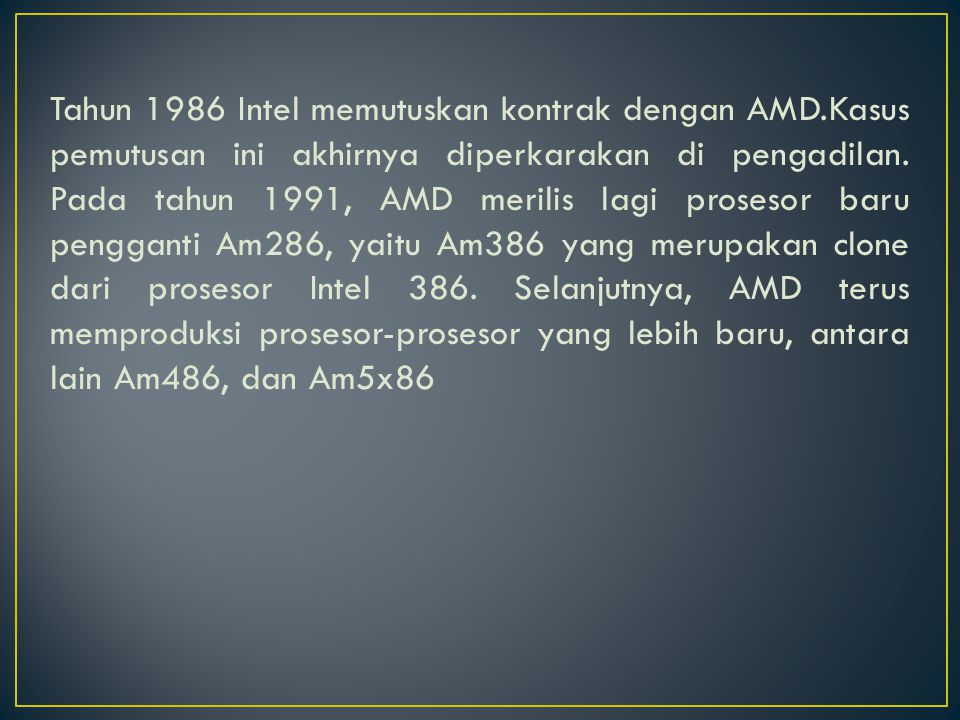 Tahun 1986 Intel memutuskan kontrak dengan AMD.Kasus pemutusan ini akhirnya diperkarakan di pengadilan.