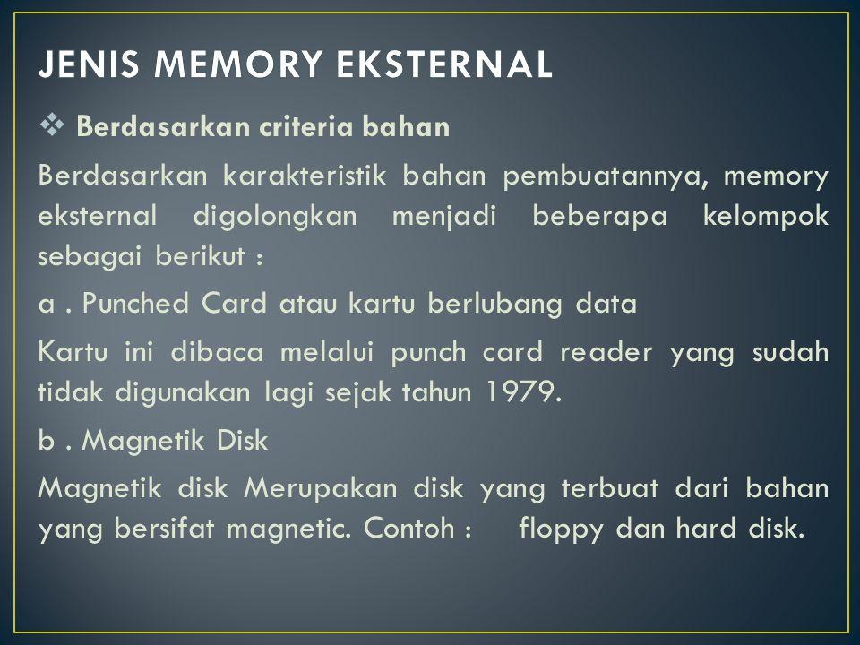  Berdasarkan criteria bahan Berdasarkan karakteristik bahan pembuatannya, memory eksternal digolongkan menjadi beberapa kelompok sebagai berikut : a.