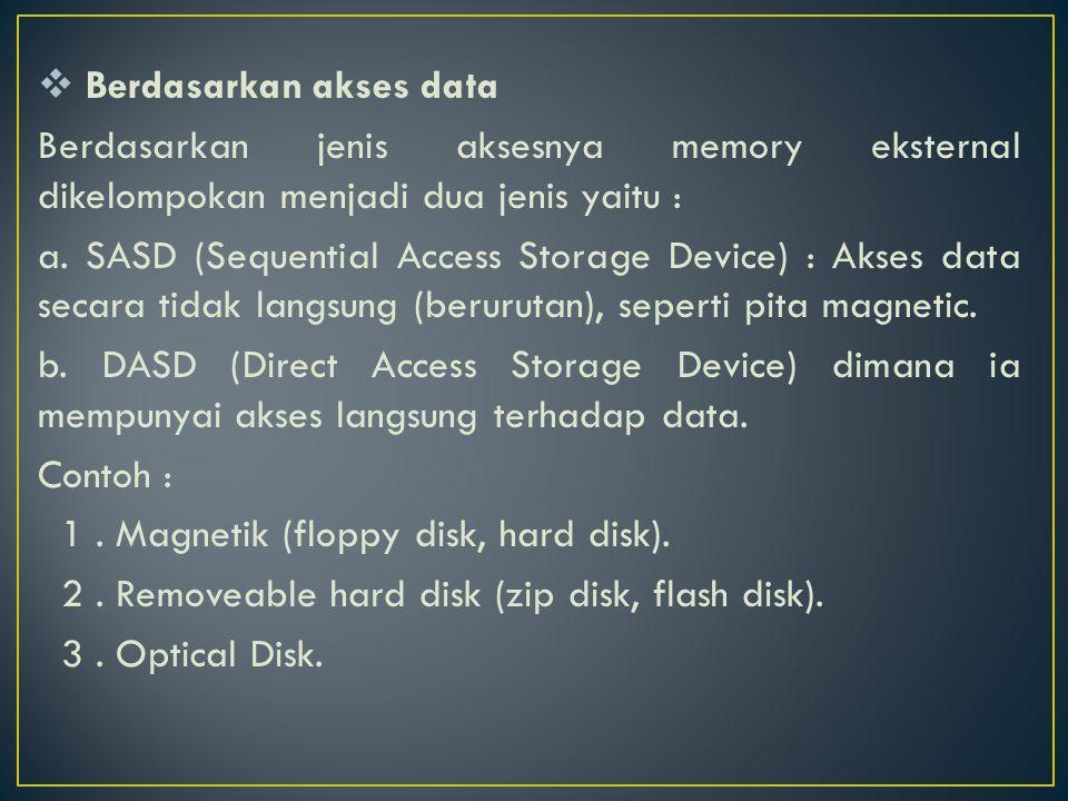  Berdasarkan akses data Berdasarkan jenis aksesnya memory eksternal dikelompokan menjadi dua jenis yaitu : a.
