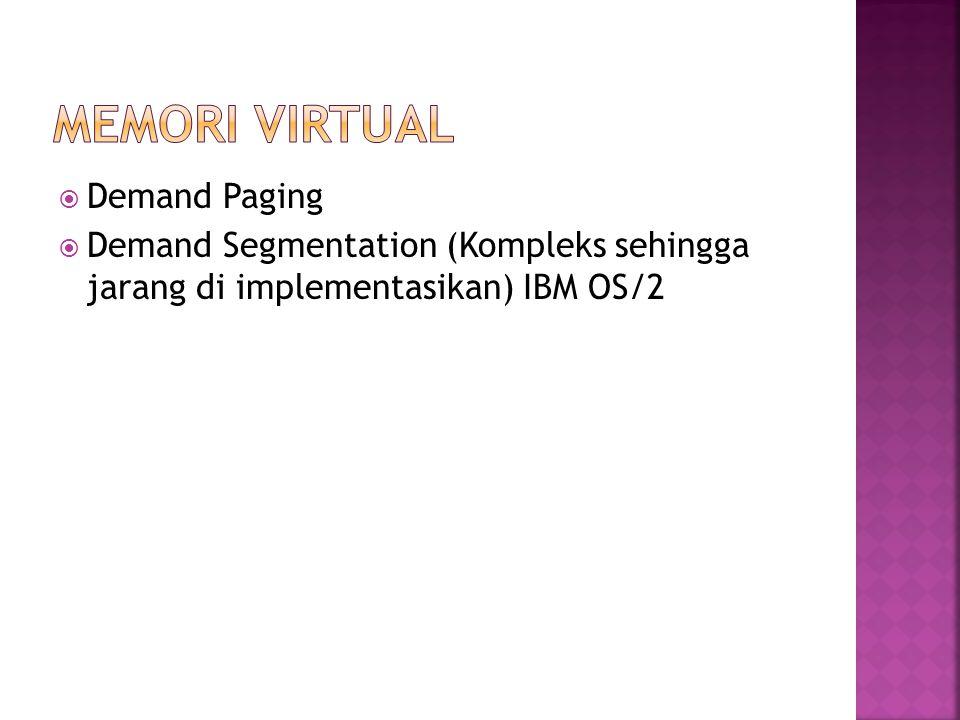  Demand Paging  Demand Segmentation (Kompleks sehingga jarang di implementasikan) IBM OS/2