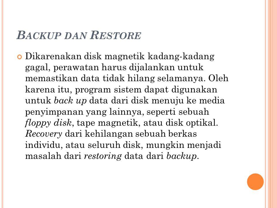 B ACKUP DAN R ESTORE Dikarenakan disk magnetik kadang-kadang gagal, perawatan harus dijalankan untuk memastikan data tidak hilang selamanya. Oleh kare