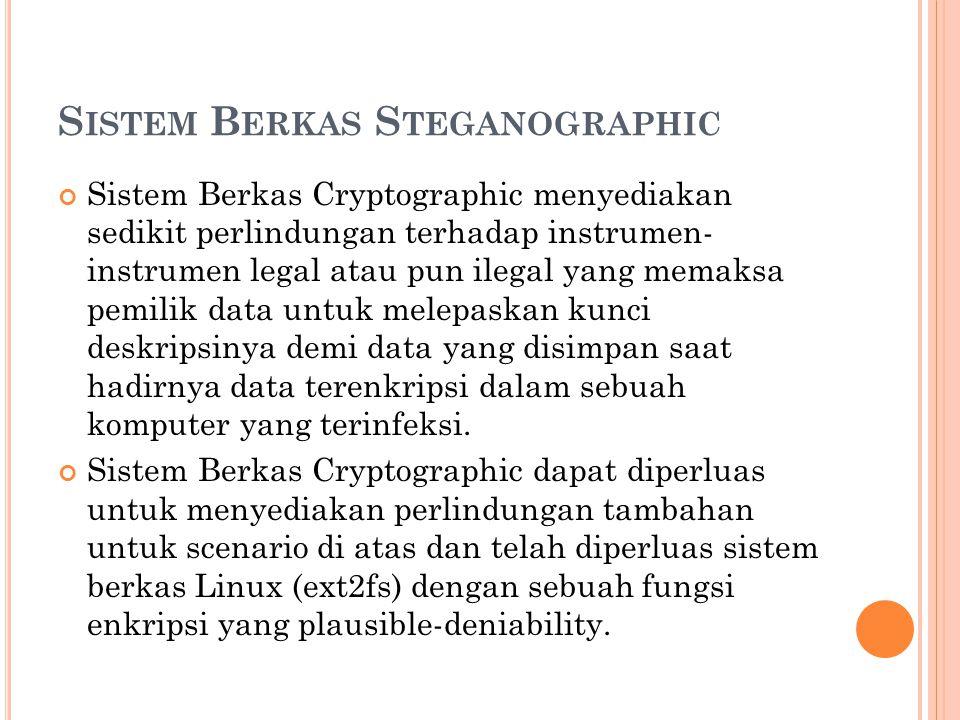 S ISTEM B ERKAS S TEGANOGRAPHIC Sistem Berkas Cryptographic menyediakan sedikit perlindungan terhadap instrumen- instrumen legal atau pun ilegal yang