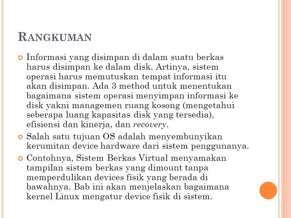 R ANGKUMAN Informasi yang disimpan di dalam suatu berkas harus disimpan ke dalam disk. Artinya, sistem operasi harus memutuskan tempat informasi itu a