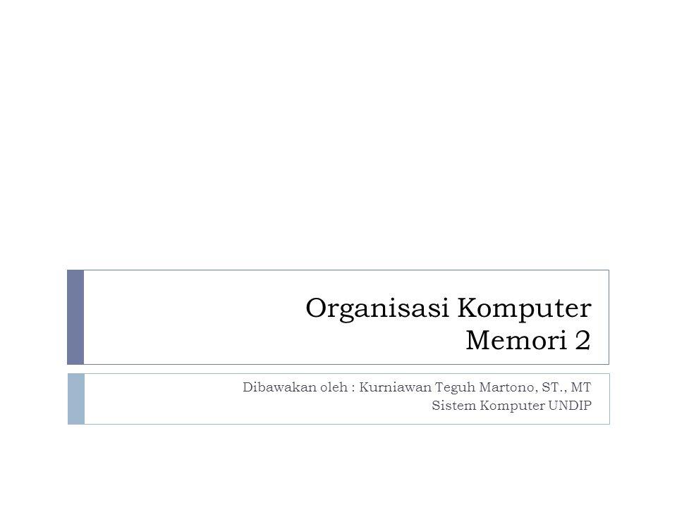 Organisasi Komputer Memori 2 Dibawakan oleh : Kurniawan Teguh Martono, ST., MT Sistem Komputer UNDIP