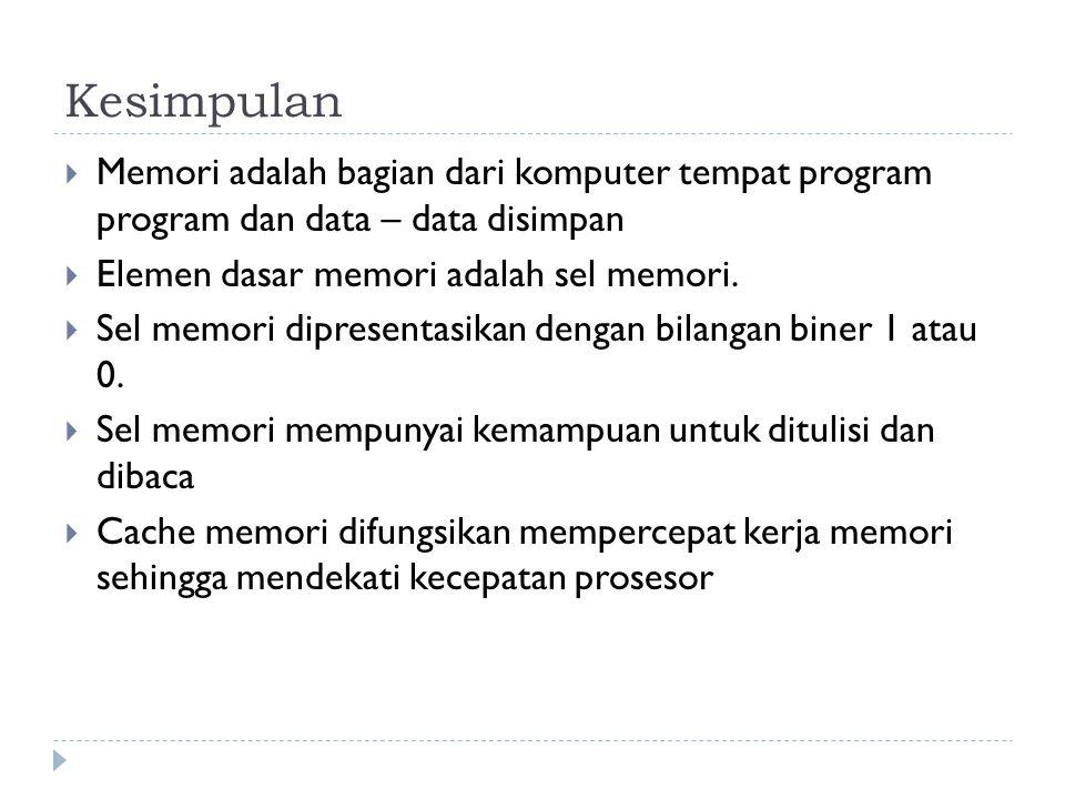 Kesimpulan  Memori adalah bagian dari komputer tempat program program dan data – data disimpan  Elemen dasar memori adalah sel memori.  Sel memori