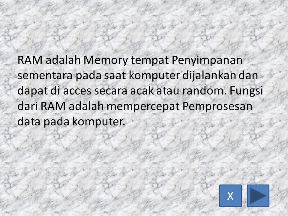 RAM adalah Memory tempat Penyimpanan sementara pada saat komputer dijalankan dan dapat di acces secara acak atau random.