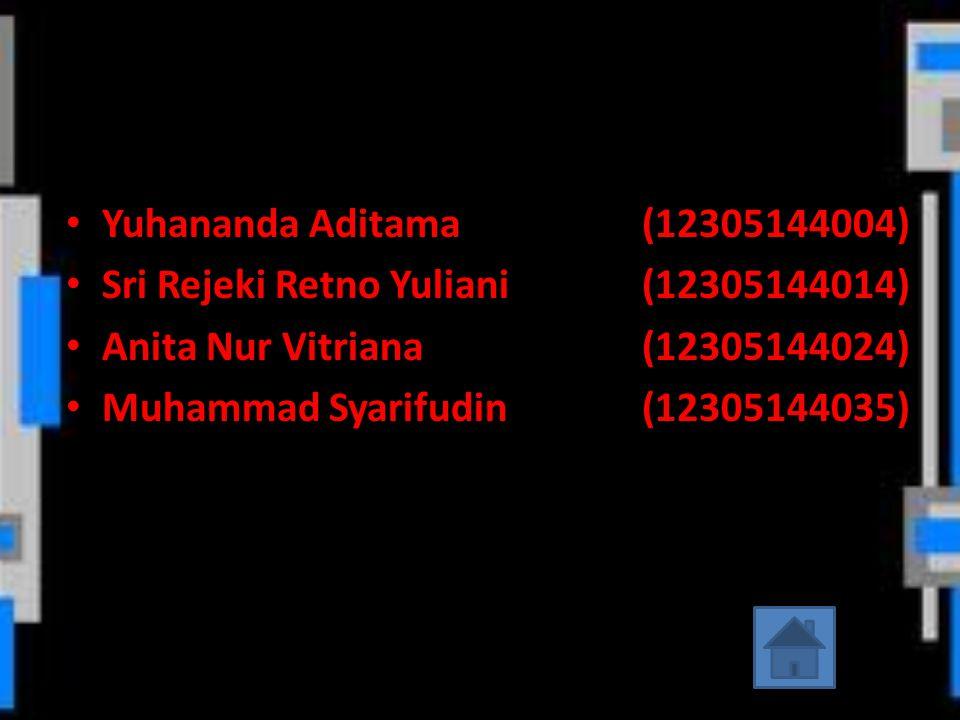 • Yuhananda Aditama(12305144004) • Sri Rejeki Retno Yuliani(12305144014) • Anita Nur Vitriana(12305144024) • Muhammad Syarifudin(12305144035)