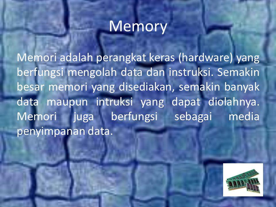 Memory Memori adalah perangkat keras (hardware) yang berfungsi mengolah data dan instruksi.